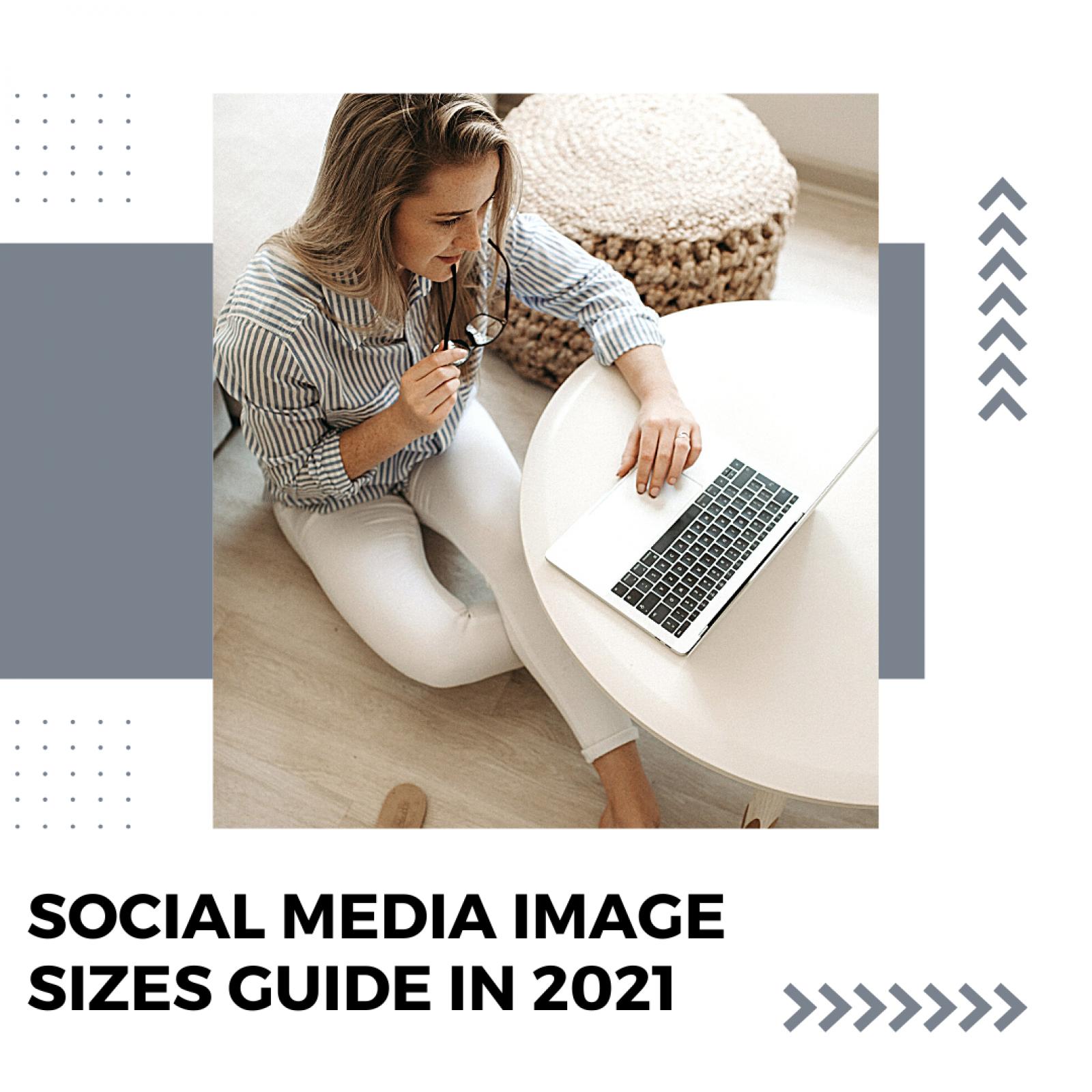 Social Media Image Sizes Guide in 2021