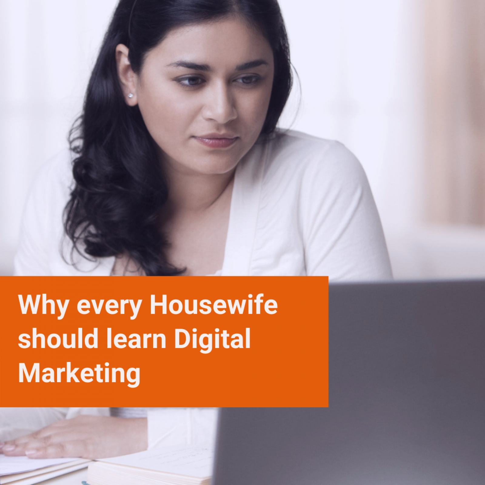 Why every Housewife should learn Digital Marketing